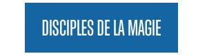 DISCIPLES DE LA MAGIE