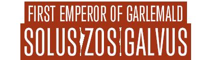 First Emperor of GarlemaldHis Radiance, Solus zos Galvus