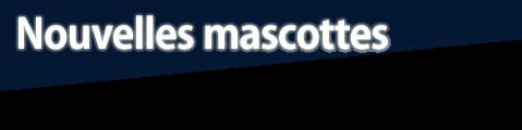 Nouvelles mascottes