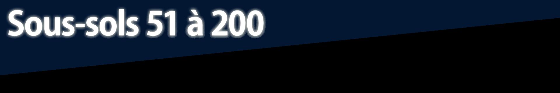 Sous-sols 51 à 200