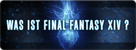 WAS IST FINAL FANTASY XIV ?