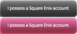 I possess a Square Enix account.
