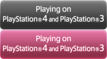 Playing on PlayStation®4 and PlayStation®3