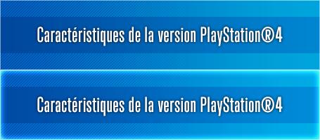 Caractéristiques de la version PlayStation®4
