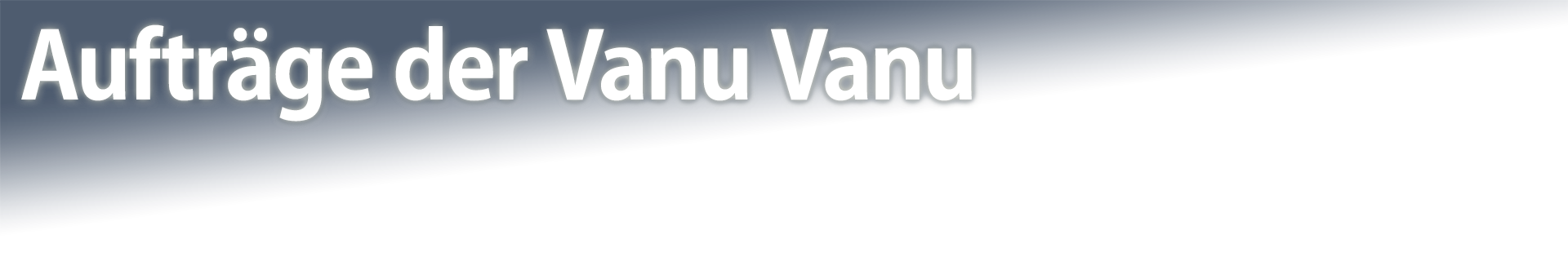 Aufträge der Vanu Vanu