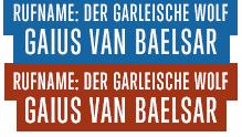 Rufname: Der Garleische Wolf Gaius van Baelsar