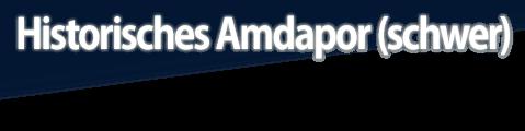 Historisches Amdapor (schwer)