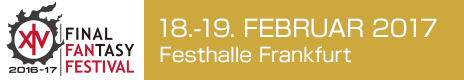 FINAL FANTASY XIVFAN FESTIVALEUROPE18.-19. Februar 2017Festhalle Frankfurt