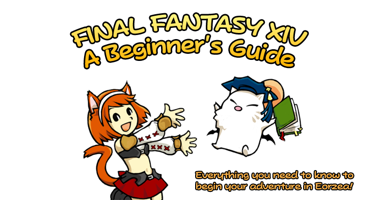 FINAL FANTASY XIV: A Beginner's Guide Everything you need to know to begin your adventure in Eorzea!
