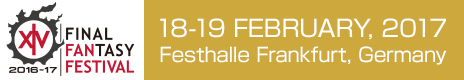 FINAL FANTASY XIV Fan Festival Europe18-19 February, 2017Festhalle Frankfurt, Germany