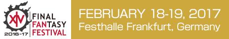 FINAL FANTASY XIVFAN FESTIVALEUROPEFebruary 18-19, 2017Festhalle Frankfurt, Germany