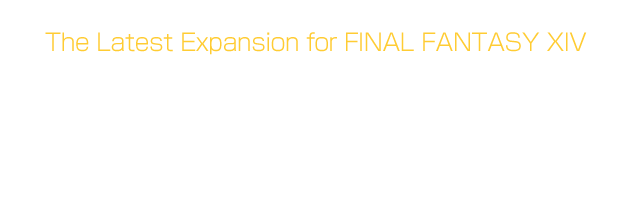 The Latest Expansion for FINAL FANTASY XIVWarriors of Light─ Join the fight for freedom!