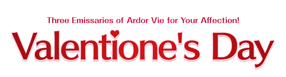 Valentione's Day Three Emissaries of Ardor Vie for Your Affection!