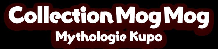 Collection Mog Mog<br />Mythologie Kupo
