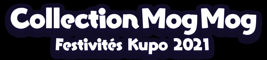 Collection Mog Mog<br />Festivités Kupo 2021