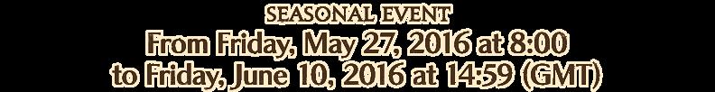 From Friday, May 27, 2016 at 8:00 to Friday, June 10, 2016 at 14:59 (GMT)