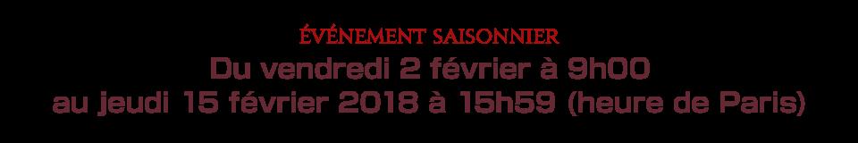 Du vendredi 2 février à 9h00 au jeudi 15 février 2018 à 15h59 (heure de Paris)