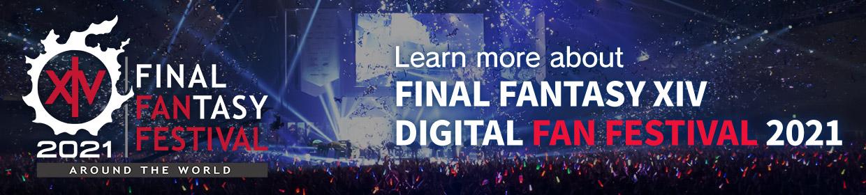Learn more about<br />FINAL FANTASY XIV<br />Digital Fan Festival 2021