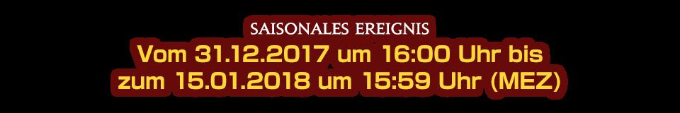 Vom 31.12.2017 um 16:00 Uhr bis<br />zum 15.01.2018 um 15:59 Uhr (MEZ)