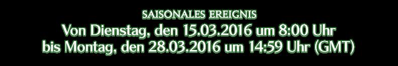 Von Dienstag, den 15.03.2016 um 8:00 Uhr bis Montag, den 28.03.2016 um 14:59 Uhr (GMT)