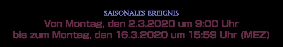 Von Montag, den 2.3.2020 um 9:00 Uhr bis Montag, den 16.3.2020 um 15:59 Uhr (MEZ)