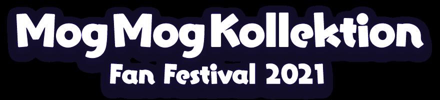 Mog Mog Kollektion<br />Fan Festival 2021