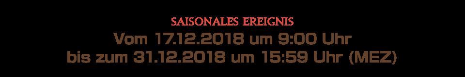 Vom 17.12.2018 um 9:00 Uhr bis zum 31.12.2018 um 15:59 Uhr (MEZ)