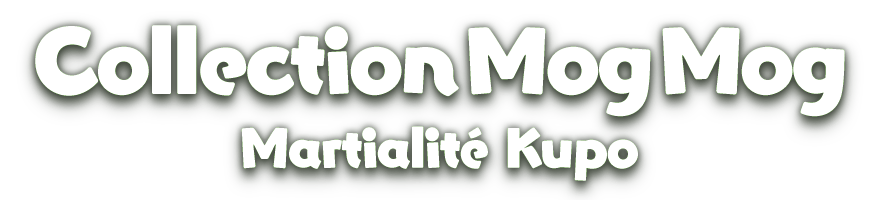 Collection Mog Mog<br />Martialité Kupo