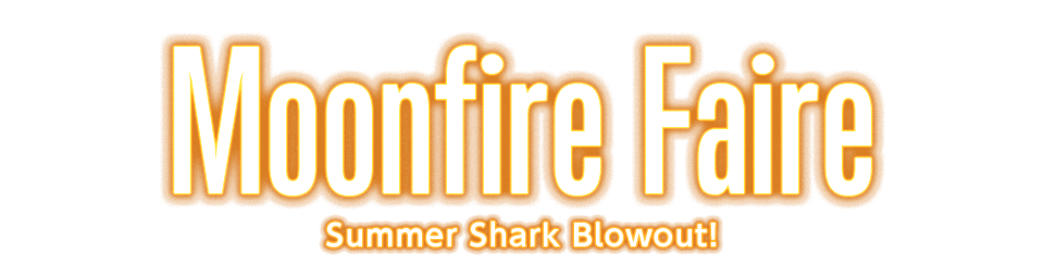Moonfire Faire Summer Shark Blowout!