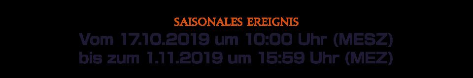 Vom 17.10.2019 um 10:00 Uhr (MESZ) bis zum 1.11.2019 um 15:59 Uhr (MEZ)