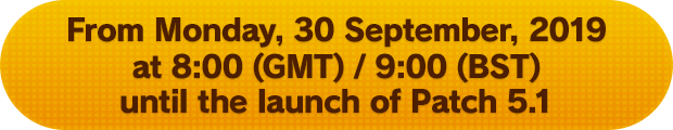 From Monday, 30 September, 2019 at 8:00 (GMT) / 9:00 (BST) until the launch of Patch 5.1