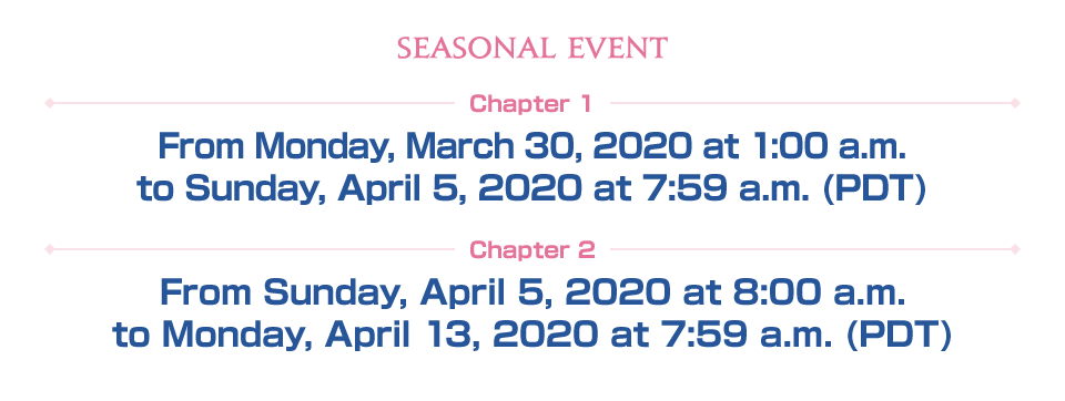 Chapter 1 From Monday, March 30, 2020 at 1:00 a.m. to Sunday, April 5, 2020 at 7:59 a.m. (PDT) Chapter 2 From Sunday, April 5, 2020 at 8:00 a.m. to Monday, April 13, 2020 at 7:59 a.m. (PDT)
