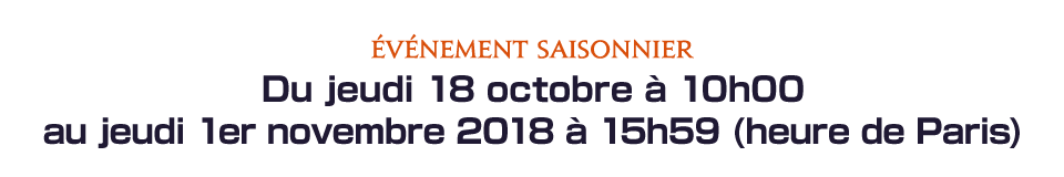 Du jeudi 18 octobre à 10h00 au jeudi 1er novembre 2018 à 15h59 (heure de Paris)