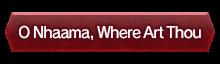 O Nhaama, Where Art Thou
