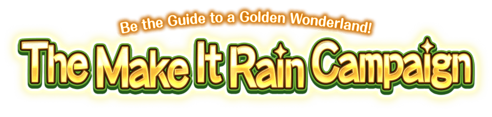 The Make It Rain Campaign Be the Guide to a Golden Wonderland!