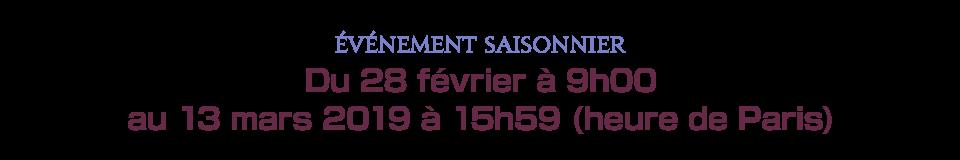 Du 28 février à 9h00 au 13 mars 2019 à 15h59 (heure de Paris)