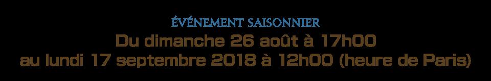 Du dimanche 26 août à 17h00 au lundi 17 septembre 2018 à 12h00 (heure de Paris)