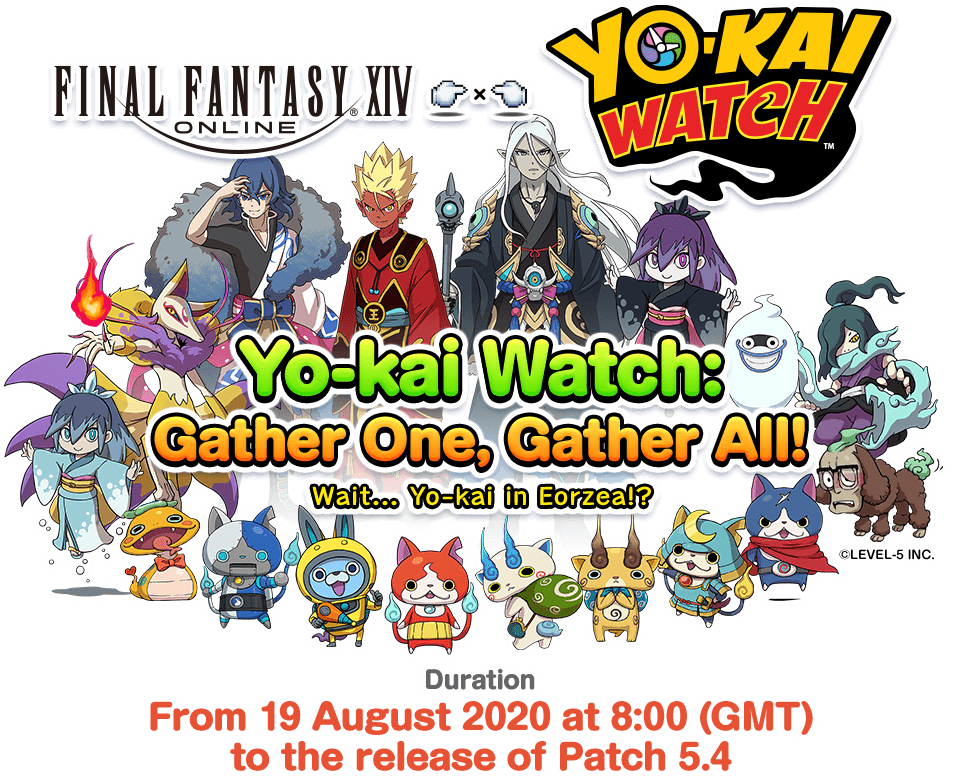 Yo-kai Watch: Gather One, Gather All! Wait... Yo-kai in Eorzea!? DateFrom 19 August 2020 at 8:00 (GMT) to the release of Patch 5.4