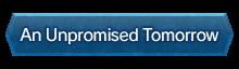 An Unpromised Tomorrow