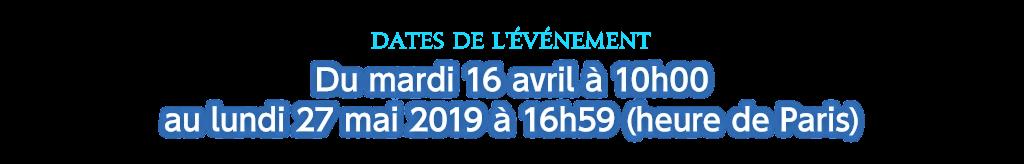 Dates de l'événement Du mardi 16 avril à 10h00 au lundi 27 mai 2019 à 16h59 (heure de Paris)