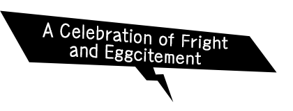 A Celebration of Fright and Eggcitement