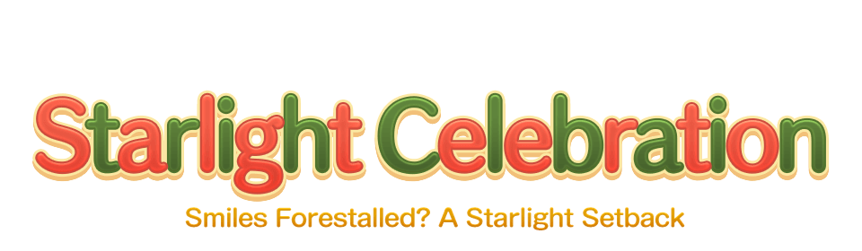 Starlight Celebration Smiles Forestalled? A Starlight Setback