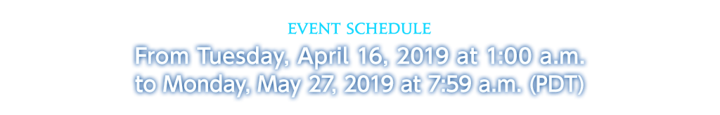 Event Schedule From Tuesday, April 16, 2019 at 1:00 a.m. to Monday, May 27, 2019 at 7:59 a.m. (PDT)