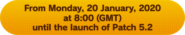 From Monday, 20 January, 2020 at 8:00 (GMT) until the launch of Patch 5.2