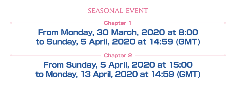 Chapter 1 From Monday, 30 March, 2020 at 8:00 to Sunday, 5 April, 2020 at 14:59 (GMT) Chapter 2 From Sunday, 5 April, 2020 at 15:00 to Monday, 13 April, 2020 at 14:59 (GMT)