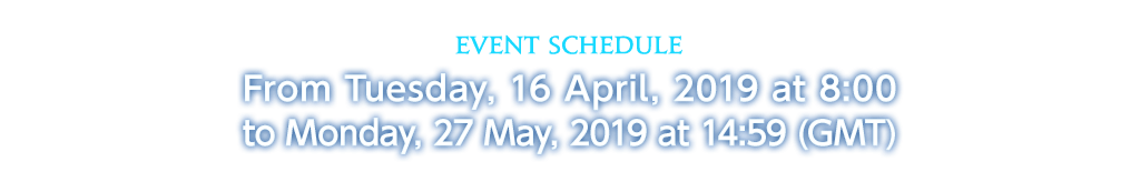 Event Schedule From Tuesday, 16 April, 2019 at 8:00 to Monday, 27 May, 2019 at 14:59 (GMT)