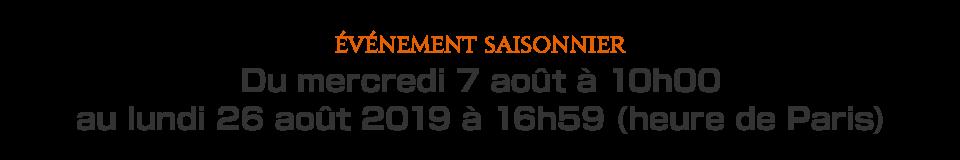 Du mercredi 7 août à 10h00 au lundi 26 août 2019 à 16h59 (heure de Paris)