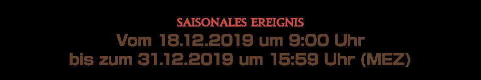 Vom 18.12.2019 um 9:00 Uhr bis zum 31.12.2019 um 15:59 Uhr (MEZ)