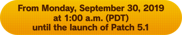From Monday, September 30, 2019 at 1:00 a.m. (PDT) until the launch of Patch 5.1