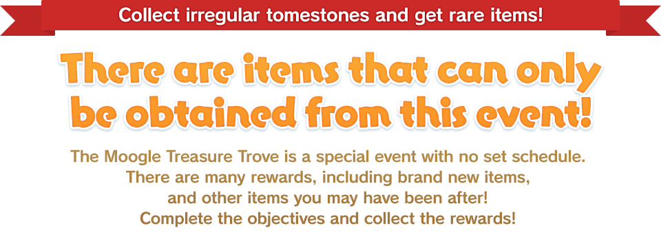 Collect irregular tomestones<br />and get rare items!